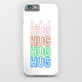 Hug Hug Hug Hug - Hugging Does Not Hurt iPhone Case