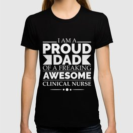 Proud Dad of an awesome Clinical Nurse T-shirt