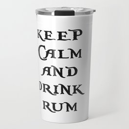 Keep Calm and drink rum - pirate inspired quote Travel Mug