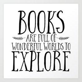 Books Are Full of Wonderful Worlds to Explore Art Print