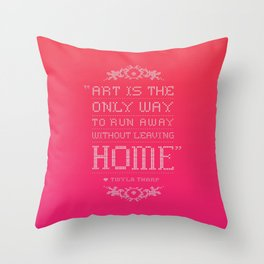 """""""Art is the only way to run away without leaving home."""" - Twyla Tharp Throw Pillow"""