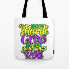 Happy Mardi Gras Let The Good Times Roll Tote Bag