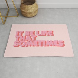 It Be Like That Sometimes - Pink Rug