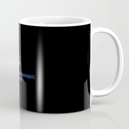 Science is real! Black lives matter! No human is illegal! Love is love! Women's rights are human rights! Kindness is everything! Coffee Mug