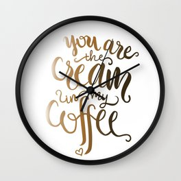 You Are The Cream In My Coffee Wall Clock