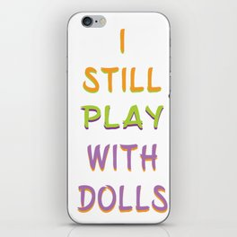I Still Play With Dolls iPhone Skin