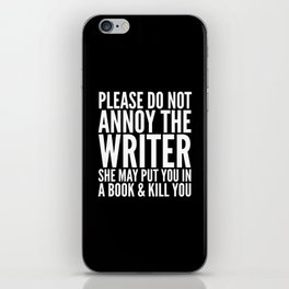 Please do not annoy the writer. She may put you in a book and kill you. (Black & White) iPhone Skin