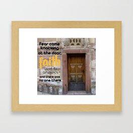 FEAR CAME KNOCKING; FAITH ANSWERED Framed Art Print