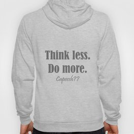 think less. do more. capeesh?? Hoody