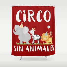 Circo sin animales - Animals don't belong in the circus Shower Curtain