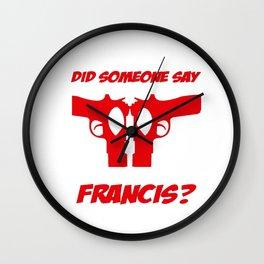 Did Someone Say Francis Wall Clock