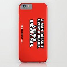 A MAN DOESN'T GROW A BEARD, A BEARD GROWS A MAN. iPhone 6s Slim Case