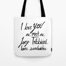 Joey Tribbiani loves sandwiches Black and White Tote Bag