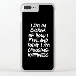 I Am in Charge of How I Feel and Today I Choose Happiness black and white home wall decor Clear iPhone Case