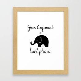 Your Argument Is Irrelephant Framed Art Print