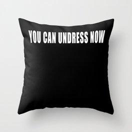 You Can Undress Now Sex Birds Undress Sarcasm Throw Pillow