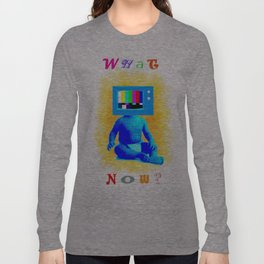 what now? Long Sleeve T-shirt