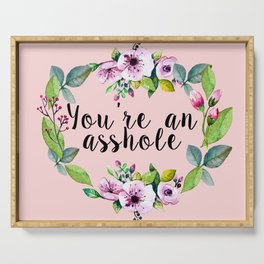 You're an asshole - pretty florals Serving Tray