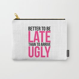 Better To Be Late Funny Quote Carry-All Pouch