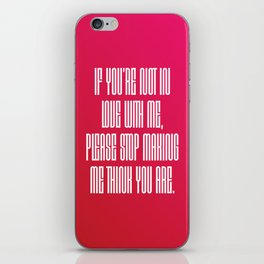 If You're Not In Love With Me iPhone Skin