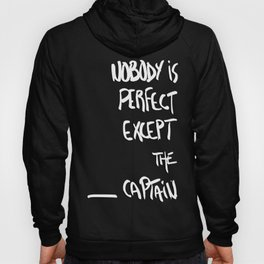 Nobody is perfect except the Captain Hoody