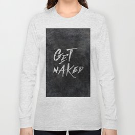 Get Naked - White ink Typography, Hand Lettering Text Long Sleeve T-shirt