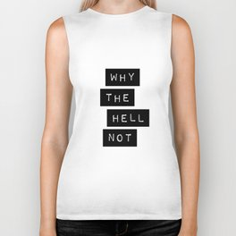 Why The Hell Not Inspirational Quotes black and white typography poster home wall decor Biker Tank