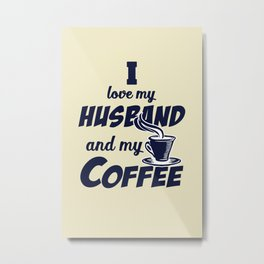 I love my husband and my coffee Metal Print
