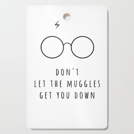 Don't Let The Muggles Get You Down Cutting Board