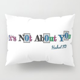 It's Not About You Pillow Sham