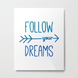 Follow Your Dreams - Teal Blue Inspirational Quote Metal Print