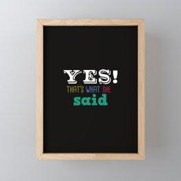 Yes That's what she said Framed Mini Art Print