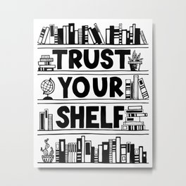 Trust Your Shelf Metal Print