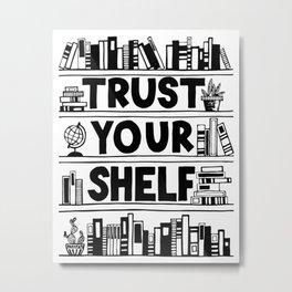 Trust Your Shelf Metal Print