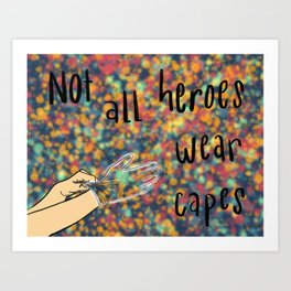 Not all heroes wear capes Art Print