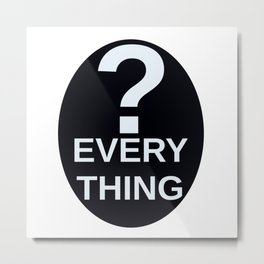 ? Everything Metal Print