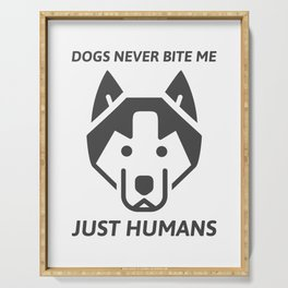 Dogs never bite me Serving Tray