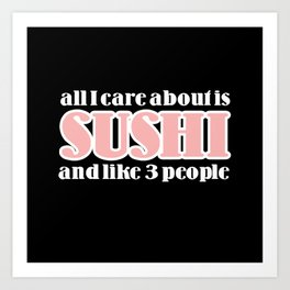 all I care about is sushi Art Print