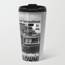 Fuel injection is nice, but I'd rather be BLOWN! Travel Mug