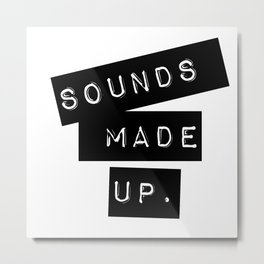 Sounds made up! Metal Print