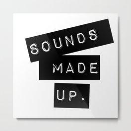 Sounds made up! Metal Print