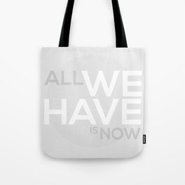 ALL WE HAVE IS NOW Tote Bag