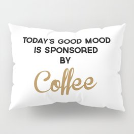 Today's Good Mood Funny Quote Pillow Sham