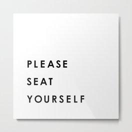 please seat yourself Metal Print