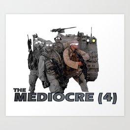 The Mediocre (4) Art Print