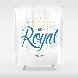 Be Royal Shower Curtain