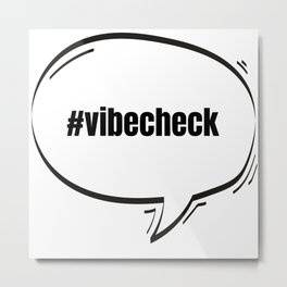 Hashtag Vibe Check Text-Based Speech Bubble Metal Print
