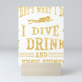Diver I Dive I Drink I Know Things Scuba Diving Mini Art Print
