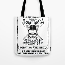 I Never Dreamed I Would Be a Grumpy Old Operating Engineer! But Here I am Killing It Funny Operating Tote Bag