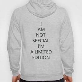 I Am not special I'm a limited edition Hoody